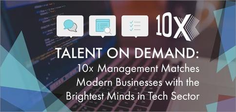 10x Management Delivers Tech Talent On Demand