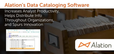 Alation's Data Cataloging Software Increases Analyst Productivity, Helps Distribute Info Throughout Organizations, and Spurs Innovation