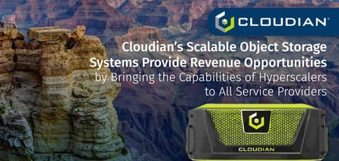 Cloudian's Scalable Object Storage Systems Provide Revenue Opportunities by Bringing the Capabilities of Hyperscalers to All Service Providers