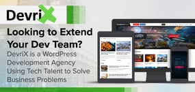 Looking to Extend Your Dev Team? DevriX is a WordPress Development Agency Using Tech Talent to Solve Business Problems
