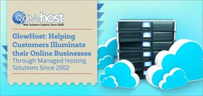 GlowHost: Helping Customers Illuminate their Online Businesses Through Managed Hosting Solutions Since 2002
