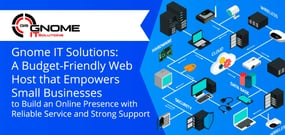 Gnome IT Solutions: A Budget-Friendly Host that Empowers Small Businesses to Build an Online Presence with Reliable Service and Strong Support