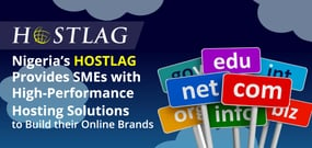 Nigeria's Hostlag Provides SMEs with High-Performance Hosting Solutions to Build their Online Brands