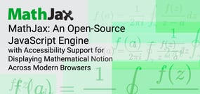 MathJax: An Open-Source JavaScript Engine with Accessibility Support for Displaying Mathematical Notion Across Modern Browsers