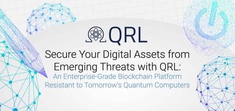 Secure Your Digital Assets from Emerging Threats with QRL: An Enterprise-Grade Blockchain Platform Resistant to Tomorrow's Quantum Computers