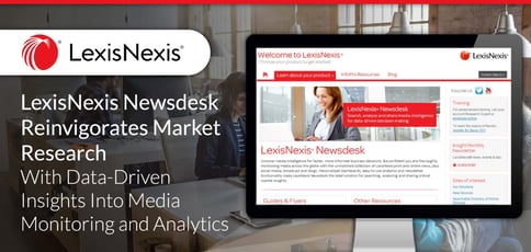 LexisNexis Newsdesk® Reinvigorates Market Research With Data-Driven Insights Into Media Monitoring and Analytics