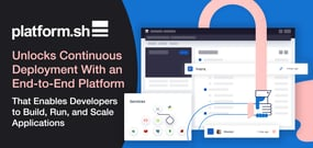 Platform.sh Unlocks Continuous Deployment With an End-to-End Platform That Enables Developers to Build, Run, and Scale Applications