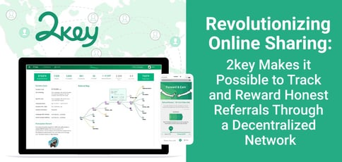 Revolutionizing Online Sharing: 2key Makes it Possible to Track and Reward Honest Referrals Through a Decentralized Network