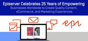 Episerver Celebrates 25 Years of Empowering Businesses Worldwide to Create Quality Content, eCommerce, and Marketing Experiences