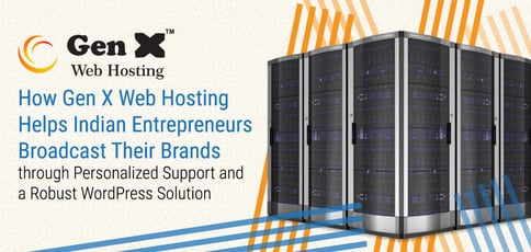How Gen X Web Hosting Helps Indian Entrepreneurs Broadcast Their Brands through Personalized Support and a Robust WordPress Solution