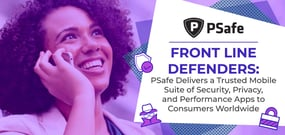 Front Line Defenders: PSafe Delivers a Trusted Mobile Suite of Security, Privacy, and Performance Apps to Consumers Worldwide