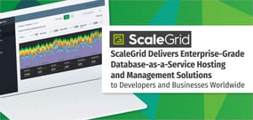 ScaleGrid Delivers Enterprise-Grade Database-as-a-Service Hosting and Management Solutions to Developers and Businesses Worldwide