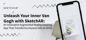 Unleash Your Inner Van Gogh with SketchAR: An Innovative Augmented Reality Drawing App That Transforms Anyone Into an Artist