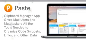 Paste: Clipboard Manager App Gives Mac Users and Multitaskers All the Tools Needed to Organize Code Snippets, Links, and Other Data