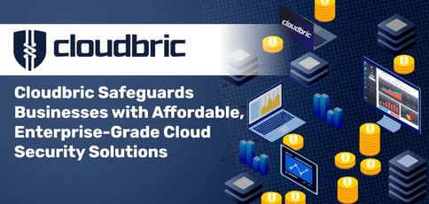 Cloudbric Safeguards Businesses with Affordable, Enterprise-Grade Cloud Security Solutions