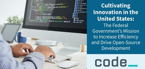 Cultivating Innovation in the United States: The Federal Government's Mission to Increase Efficiency and Drive Open-Source Development
