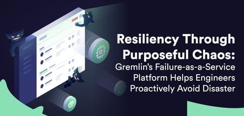 Gremlin Delivers A Failure As A Service Platform