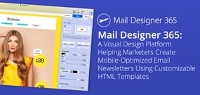 Mail Designer 365: A Visual Design Platform Helping Marketers Create Mobile-Optimized Email Newsletters Using Customizable HTML Templates