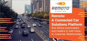 Remoto: A Connected Car Solutions Platform that Allows Automakers and Dealers to Add Value to Customer Relationships