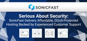Serious About Security: SonicFast Delivers Affordable, DDoS-Protected Hosting Backed by Experienced Customer Support