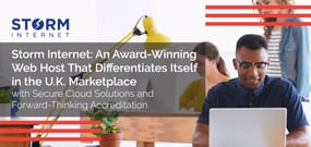 How Storm Internet Differentiates Itself in the U.K. Marketplace with Secure Cloud Solutions and Forward-Thinking Accreditations