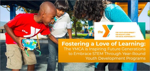 Fostering a Love of Learning: The YMCA is Inspiring Future Generations to Embrace STEM Through Year-Round Youth Development Programs