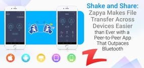 Shake and Share: Zapya Makes File Transfer Across Devices Easier than Ever with a Peer-to-Peer App That Outpaces Bluetooth