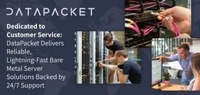 Dedicated to Customer Service: DataPacket Delivers Reliable, Lightning-Fast Bare Metal Server Solutions Backed by 24/7 Support