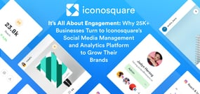 It's All About Engagement: Why Businesses Turn to Iconosquare's Social Media Management and Analytics Platform to Grow Their Brands