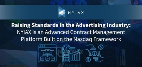 Raising Standards in the Advertising Industry: NYIAX is an Advanced Contract Management Platform Built on the Nasdaq Framework