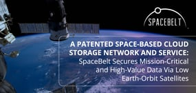 A Patented Space-Based Cloud Storage Network and Service: SpaceBelt Secures Mission-Critical and High-Value Data Via Low Earth-Orbit Satellites