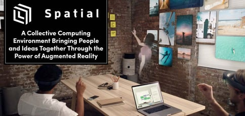Spatial: A Collective Computing Environment Bringing People and Ideas Together Through the Power of Augmented Reality