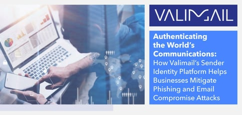 Valimail Helps Thwart Phishing And Email Compromise Attacks