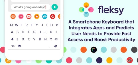Fleksy: A Smartphone Keyboard that Integrates Apps and Predicts User Needs to Provide Fast Access and Boost Productivity