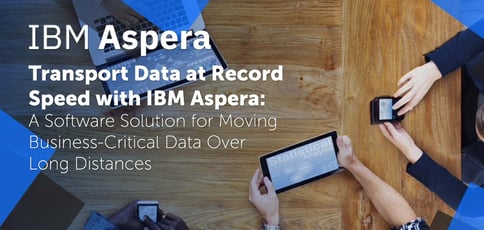 Transport Data At Record Speed With Ibm Aspera