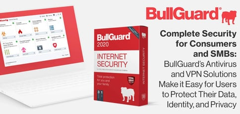 Complete Security for Consumers and SMBs: BullGuard's Antivirus and VPN Solutions Make it Easy for Users to Protect Their Data, Identity, and Privacy