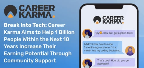 Break into Tech: Career Karma Aims to Help 1 Billion People Within the Next 10 Years Increase Their Earning Potential Through Community Support