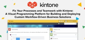 Fix Your Processes and Teamwork with Kintone: A Visual Programming Platform for Building and Deploying Custom Workflow-Driven Business Solutions