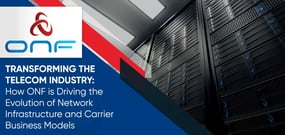 Transforming the Telecom Industry: How ONF is Driving the Evolution of Network Infrastructure and Carrier Business Models