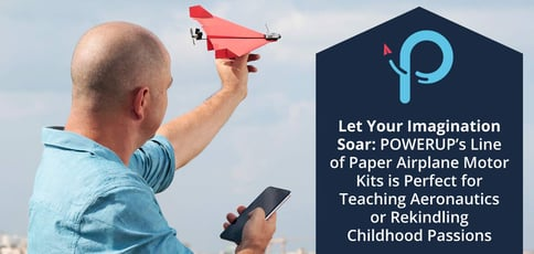 Let Your Imagination Soar: POWERUP's Line of Paper Airplane Motor Kits is Perfect for Teaching Aeronautics or Rekindling Childhood Passions