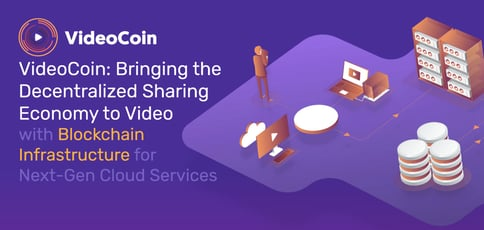 VideoCoin: Bringing the Decentralized Sharing Economy to Video with Blockchain Infrastructure for Next-Gen Cloud Services