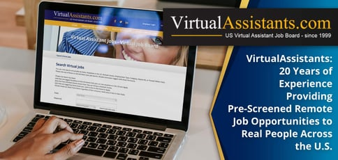 VirtualAssistants: 20 Years of Experience Providing Pre-Screened Remote Job Opportunities to Real People Across the U.S.