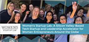 Women's Startup Lab: A Silicon Valley-Based Tech Startup and Leadership Accelerator for Women Entrepreneurs Around the Globe