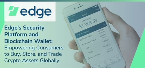 Edge Is An Advanced Security Platform And Blockchain Wallet