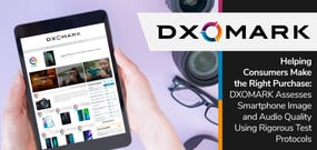 Helping Consumers Make the Right Purchase: DXOMARK Assesses Smartphone Image and Audio Quality Using Rigorous Test Protocols