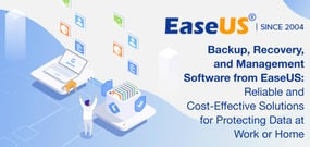 Backup, Recovery, and Management Software from EaseUS: Reliable and Cost-Effective Solutions for Protecting Data at Work or Home