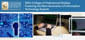 GW's College of Professional Studies: Fostering the Next Generation of Information Technology Experts