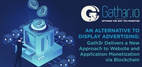 An Alternative to Display Advertising: Gath3r Delivers a New Approach to Website and Application Monetization via Blockchain