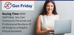 Buying Time: With GetFriday, You Can Outsource Personal and Professional Burdens Of All Kinds to a Helpful Virtual Assistant