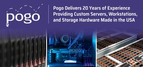 Pogo Delivers 20 Years of Experience Providing Custom Servers, Workstations, and Storage Hardware Made in the USA